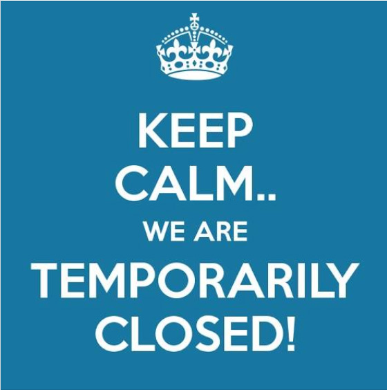 Keep Calm, We Are Temporarily Closed!